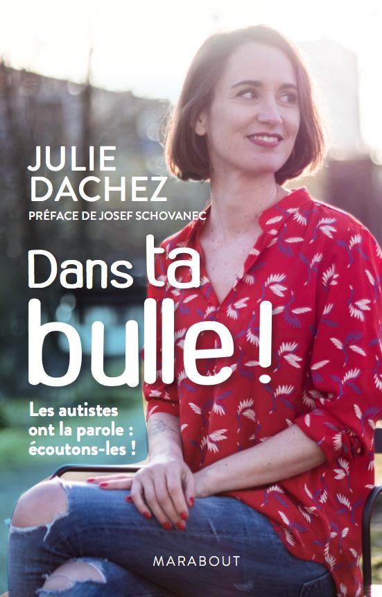 Couverture du livre Dans ta bulle de Julie Dachez. Les autistes ont la parole : écoutons-les ! Préface de Josef Schovanec.