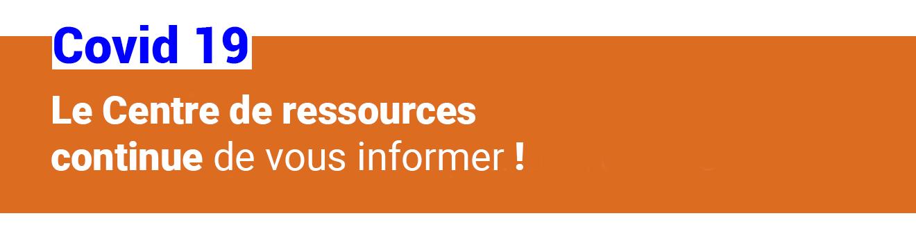 Covid 19 : Le Centre de ressources continue de vous informer !
