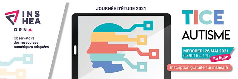 INSHEA Observatoire des ressources numériques adaptées. Journée d'étude 2021 Tice Autisme. Mercredi 26 mai 2021 de 9h15 à 17h. Inscription gratuite sur inshea.fr