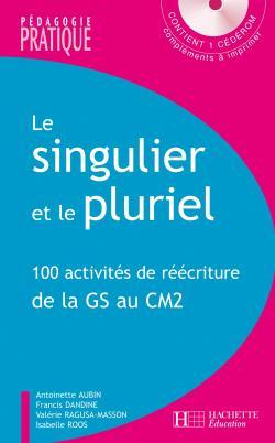 image Le singulier et le pluriel - 100 activités de réécriture de la GS au CM2