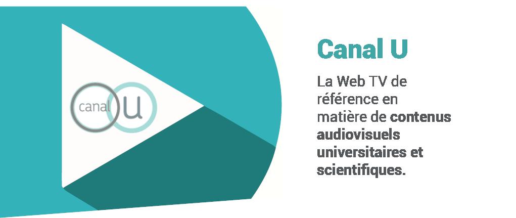 Canal U, la web TV de référence en matière de contenus audiovisuels universitaires et scientifiques.