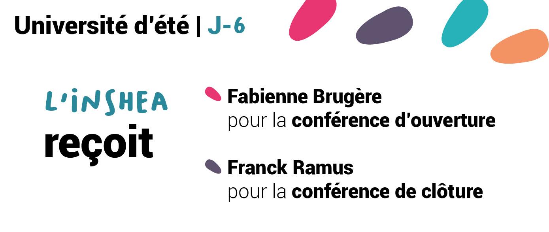 L'INSHEA reçoit Fabienne Brugère, philosophe, professeure à l'université Paris 8 et présidente  du conseil académique de l'Université Paris Lumières pour la conférence d'ouverture et Franck Ramus Directeur de recherche au CNRS,  professeur attaché à l'École normale supérieure et membre du conseil scientifique de  l'Éducation nationale pour la conférence de clôture.