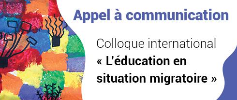 """Appel à communication colloque international """"l'éducation en situation migratoire"""""""