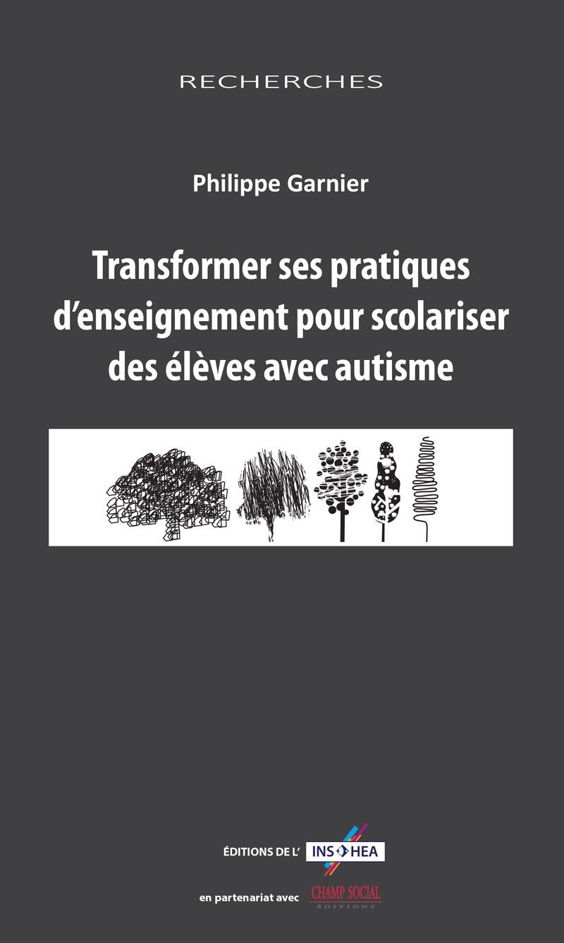 """Couverture de l'ouvrage de Philippe Garnier """"Transformer ses pratiques d'enseignement pour scolariser des élèves avec autisme"""""""
