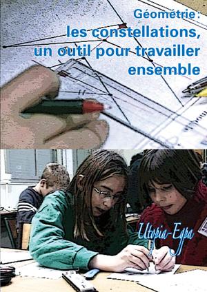 """Jaquette du film Géométrie """"Les constellations, un outil pour travailler ensemble"""" illustrée par des photos d'élèves faisant de la géométrie"""
